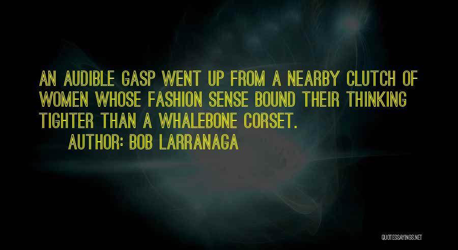 Corset Quotes By Bob Larranaga