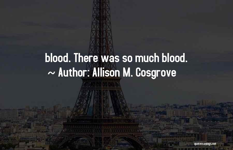 Cosgrove Quotes By Allison M. Cosgrove