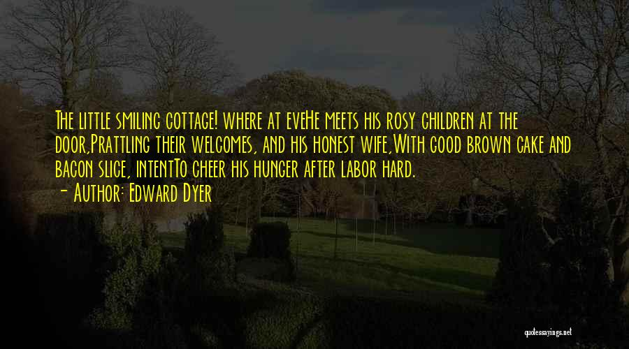 Cottage Quotes By Edward Dyer