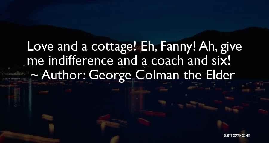Cottage Quotes By George Colman The Elder