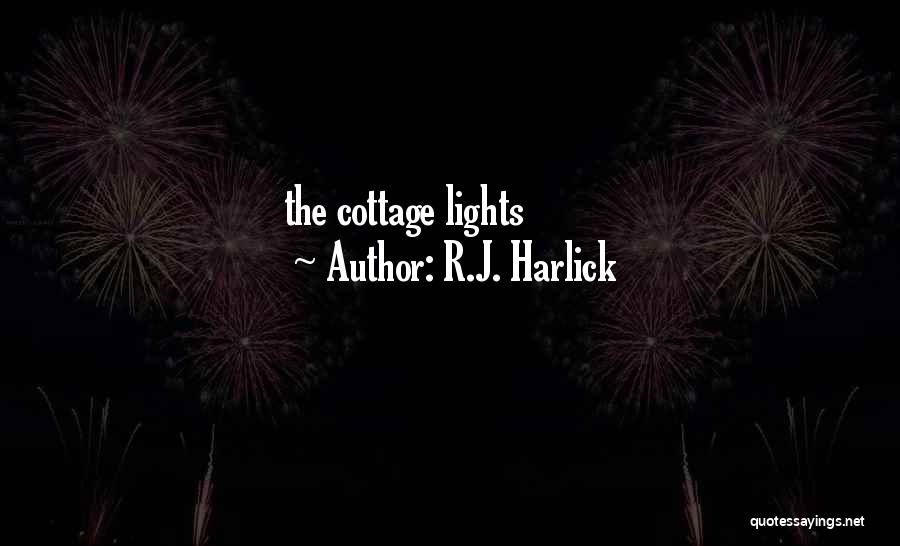 Cottage Quotes By R.J. Harlick
