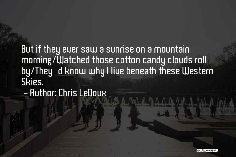 Cotton Candy Clouds Quotes By Chris LeDoux