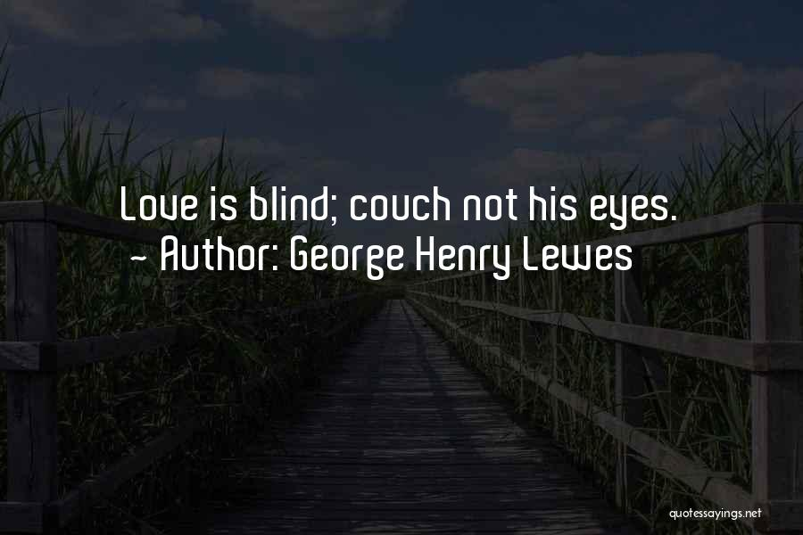 Couch Love Quotes By George Henry Lewes