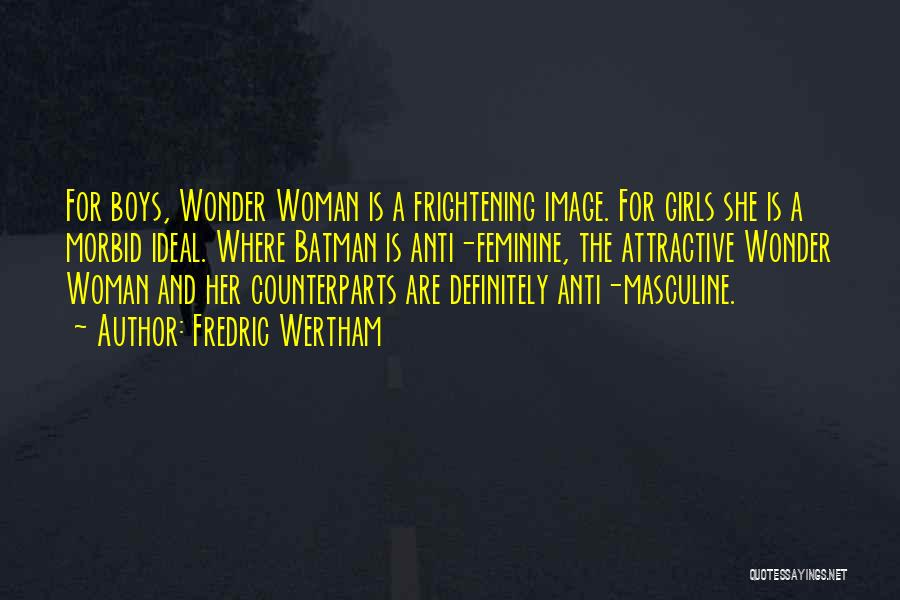 Counterparts Quotes By Fredric Wertham
