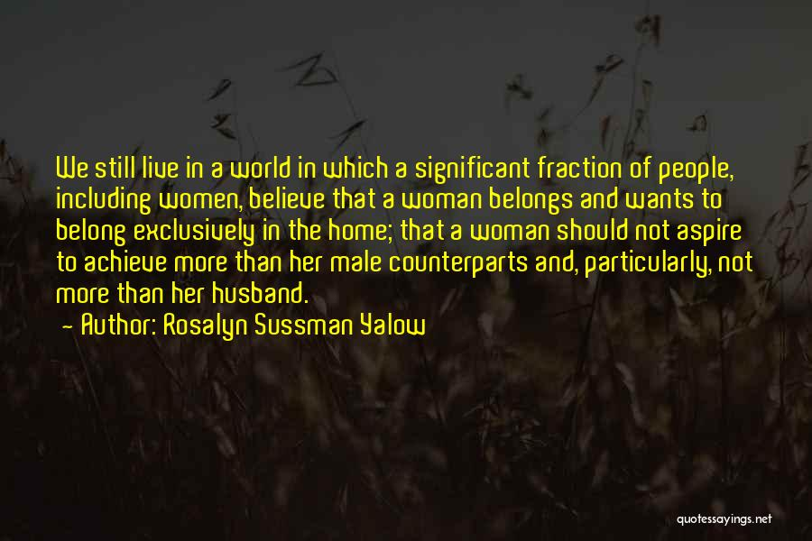Counterparts Quotes By Rosalyn Sussman Yalow
