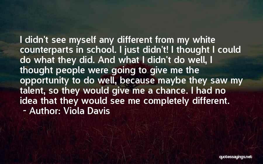 Counterparts Quotes By Viola Davis