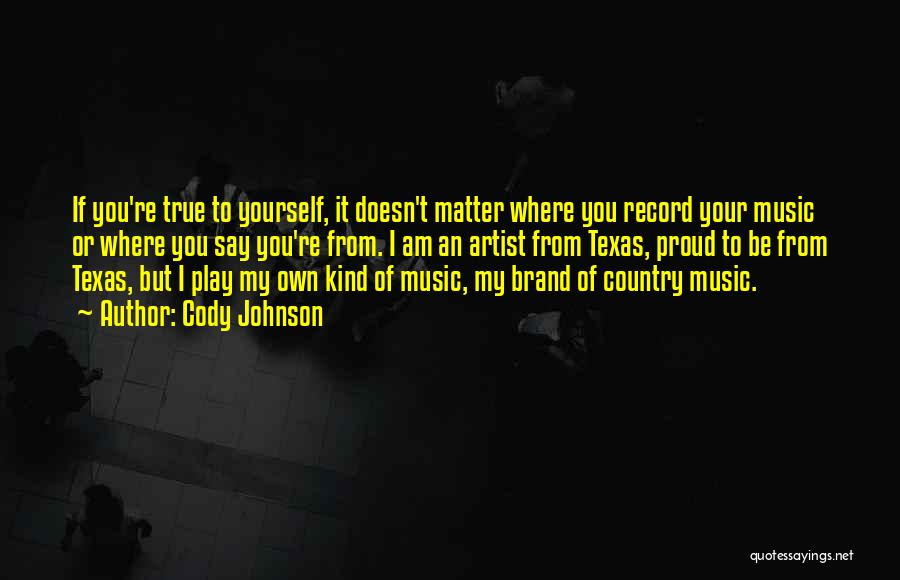 Country Music Artist Quotes By Cody Johnson