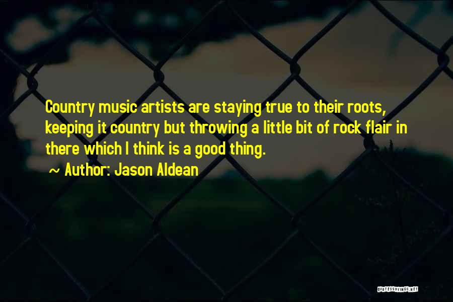 Country Music Artist Quotes By Jason Aldean