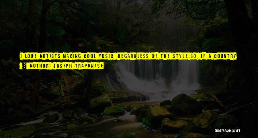Country Music Artist Quotes By Joseph Trapanese