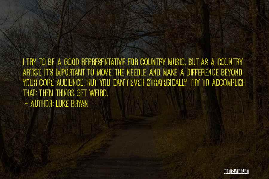 Country Music Artist Quotes By Luke Bryan
