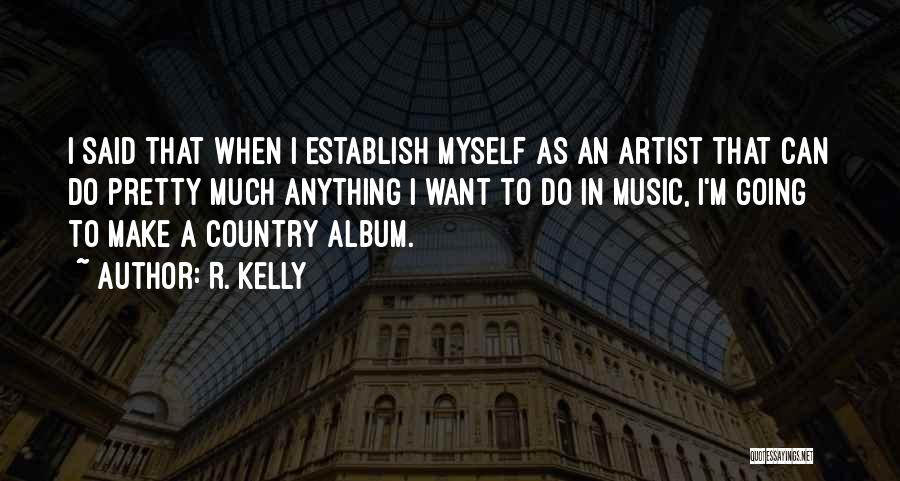 Country Music Artist Quotes By R. Kelly