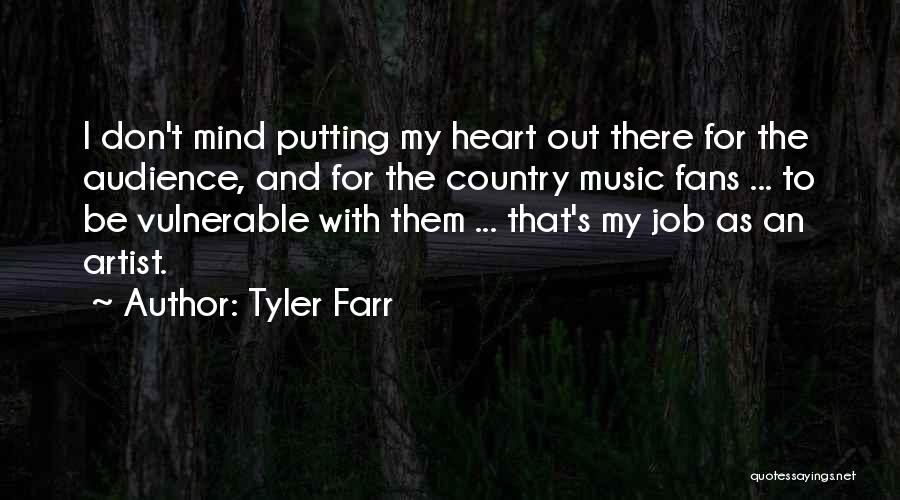 Country Music Artist Quotes By Tyler Farr
