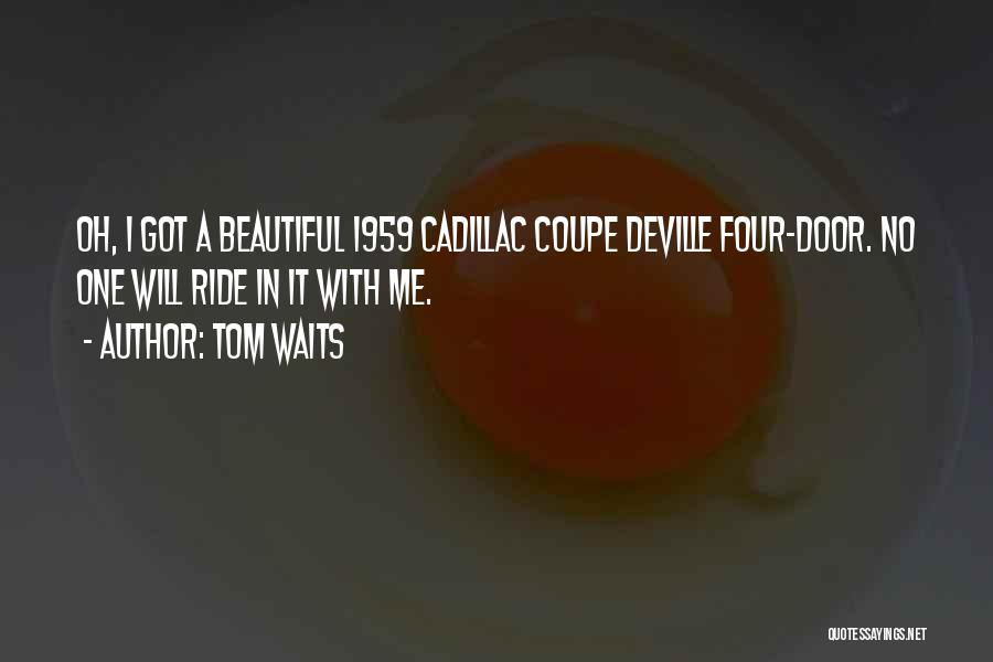 Coupe Deville Quotes By Tom Waits