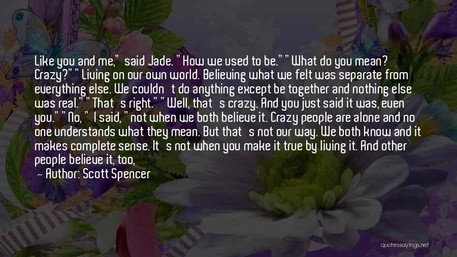 Couple Separate Quotes By Scott Spencer