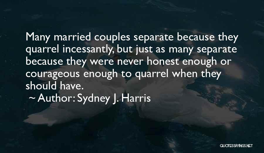 Couple Separate Quotes By Sydney J. Harris