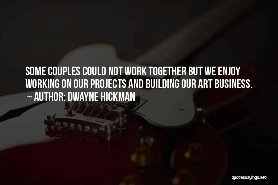 Couples That Work Together Quotes By Dwayne Hickman