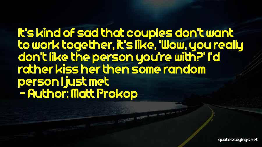 Couples That Work Together Quotes By Matt Prokop