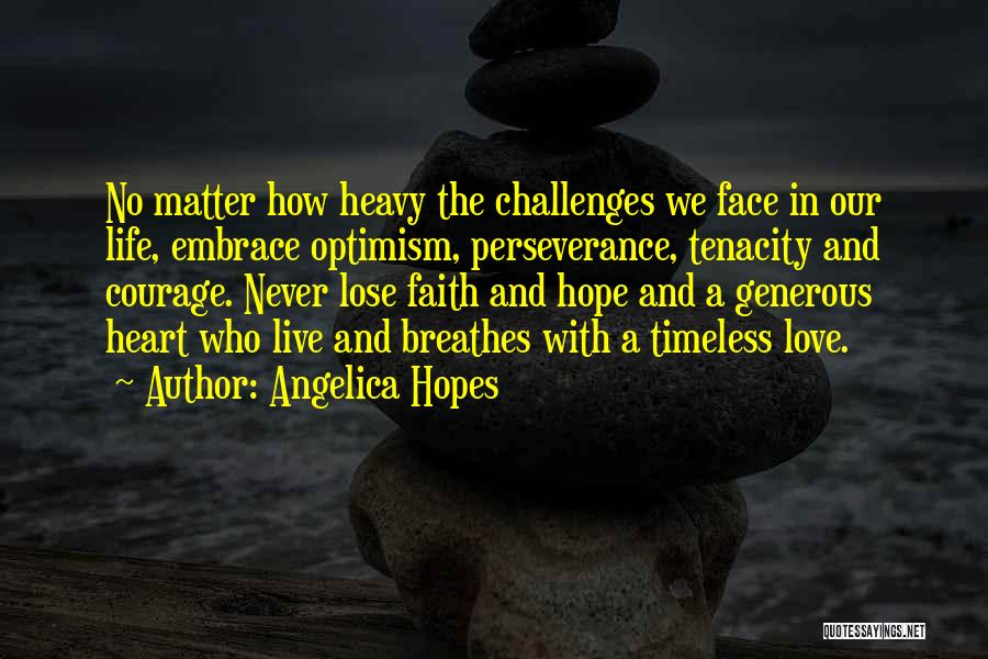 Courage Faith And Hope Quotes By Angelica Hopes