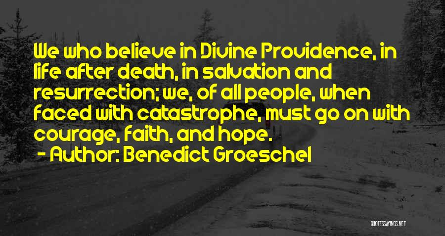 Courage Faith And Hope Quotes By Benedict Groeschel