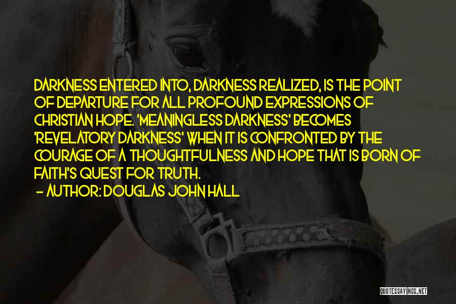 Courage Faith And Hope Quotes By Douglas John Hall