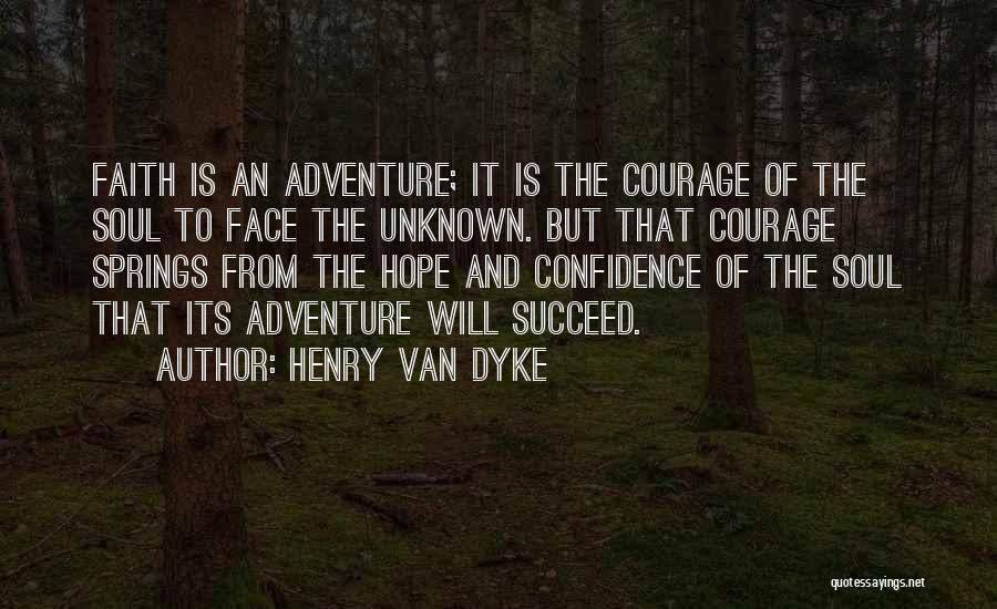 Courage Faith And Hope Quotes By Henry Van Dyke