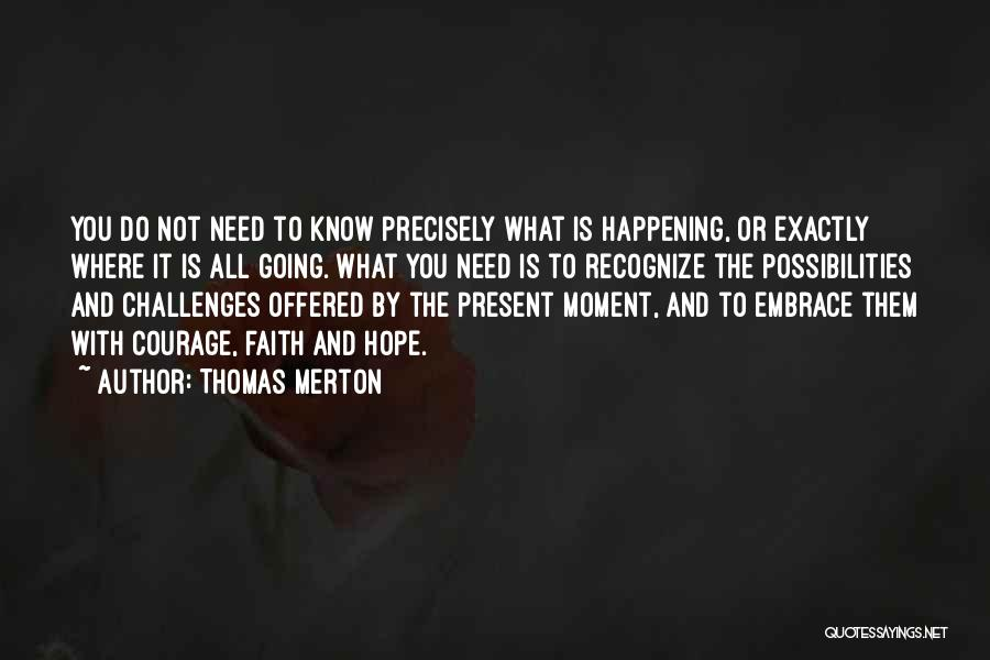 Courage Faith And Hope Quotes By Thomas Merton