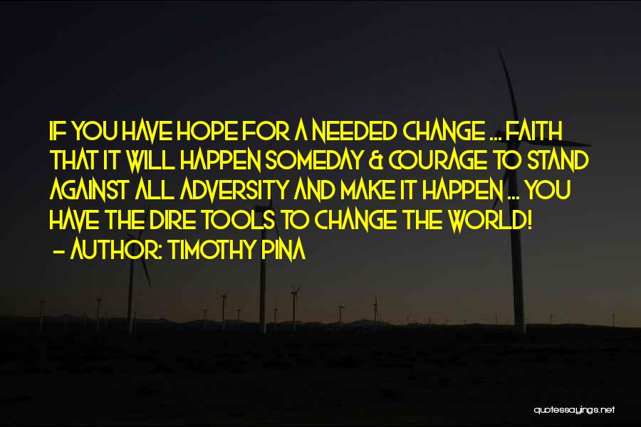 Courage Faith And Hope Quotes By Timothy Pina