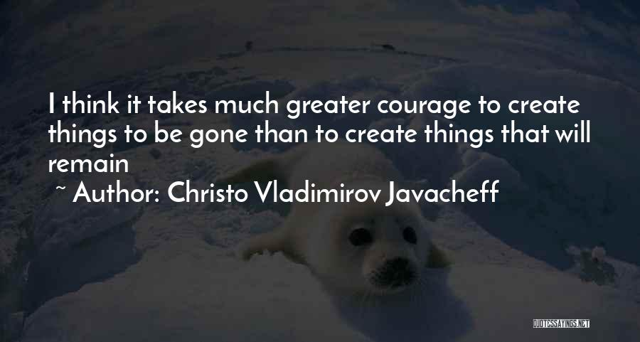 Courage To Create Quotes By Christo Vladimirov Javacheff