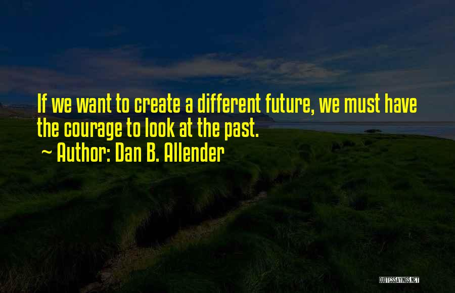 Courage To Create Quotes By Dan B. Allender