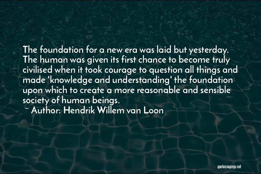 Courage To Create Quotes By Hendrik Willem Van Loon