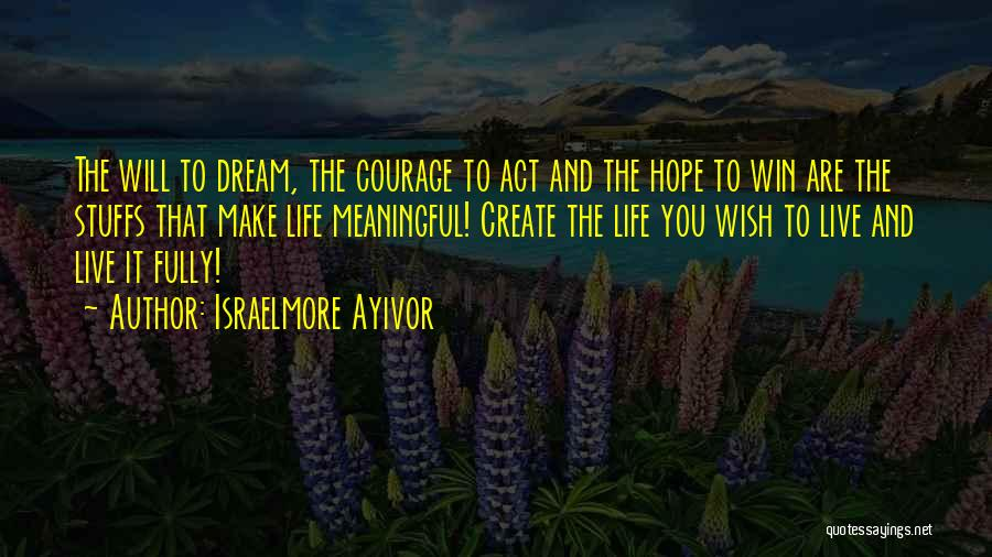 Courage To Create Quotes By Israelmore Ayivor