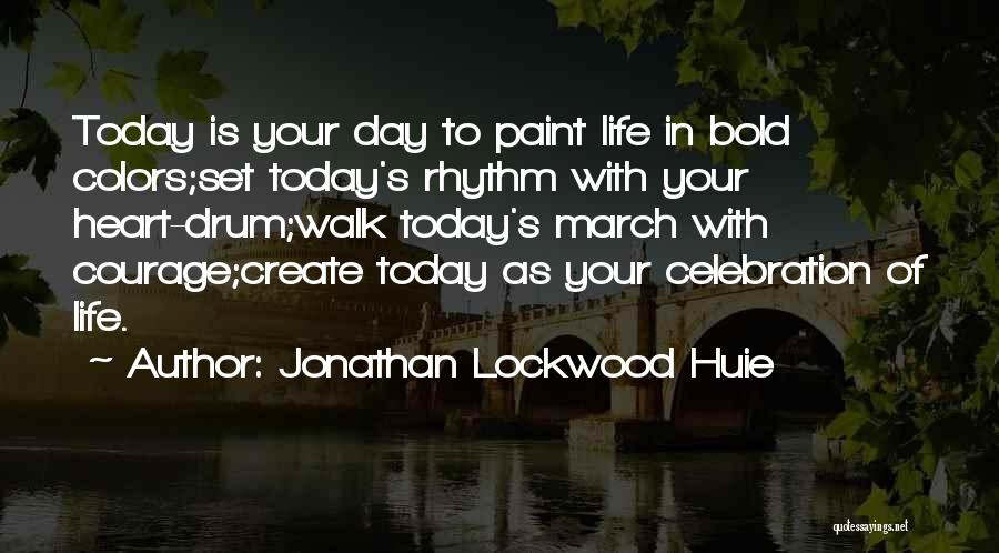 Courage To Create Quotes By Jonathan Lockwood Huie