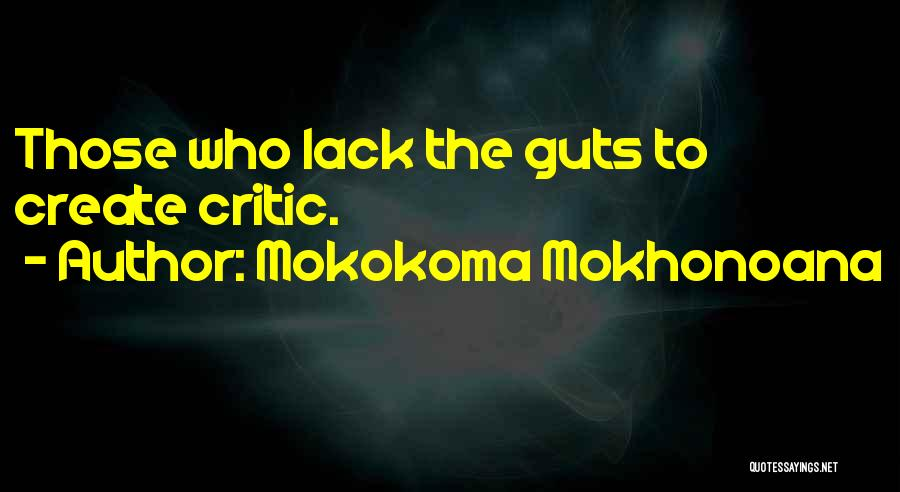 Courage To Create Quotes By Mokokoma Mokhonoana
