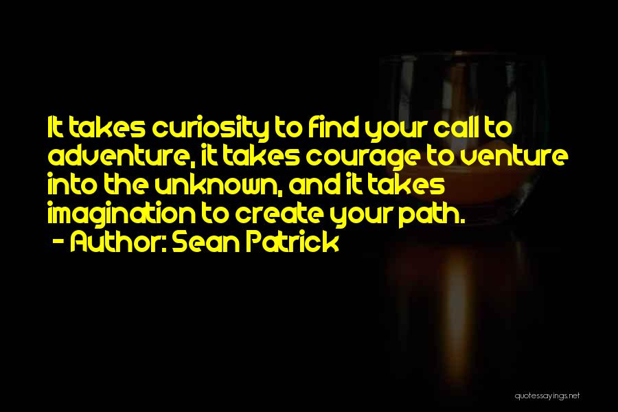 Courage To Create Quotes By Sean Patrick