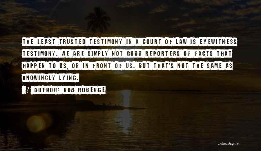 Court Testimony Quotes By Rob Roberge