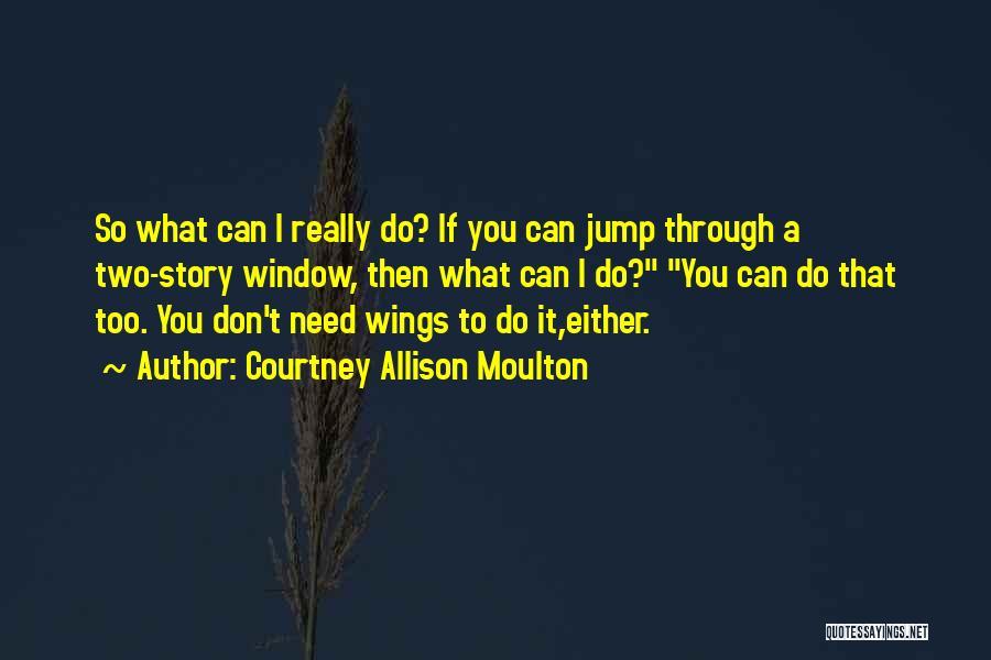 Courtney Allison Moulton Quotes 1217206