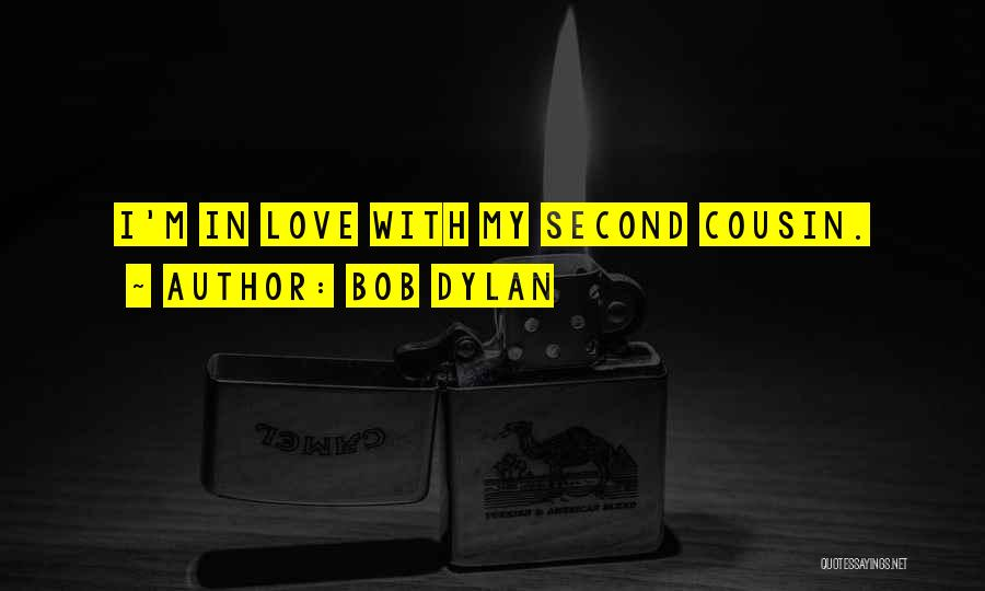 Cousin Quotes By Bob Dylan