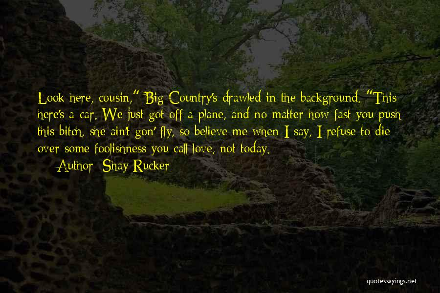 Cousin Quotes By Shay Rucker