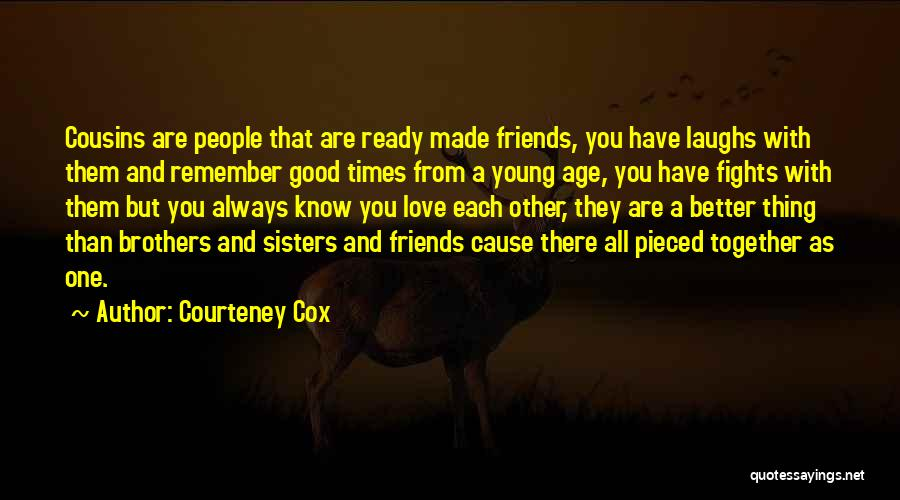 Cousins As Sisters Quotes By Courteney Cox