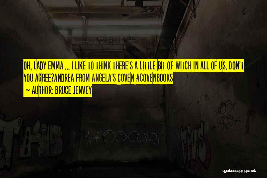 Coven Witch Quotes By Bruce Jenvey