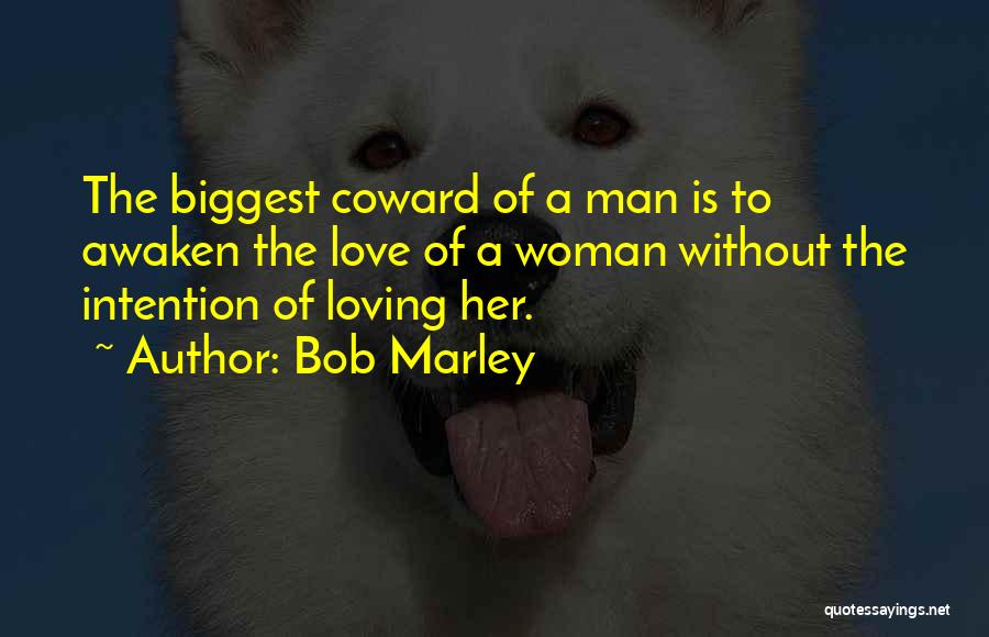 Coward Man Love Quotes By Bob Marley