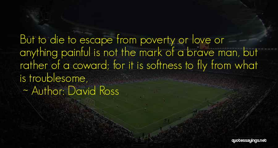Coward Man Love Quotes By David Ross
