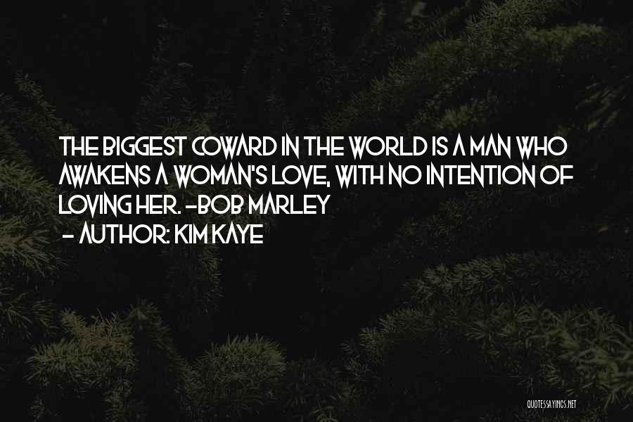 Coward Man Love Quotes By Kim Kaye