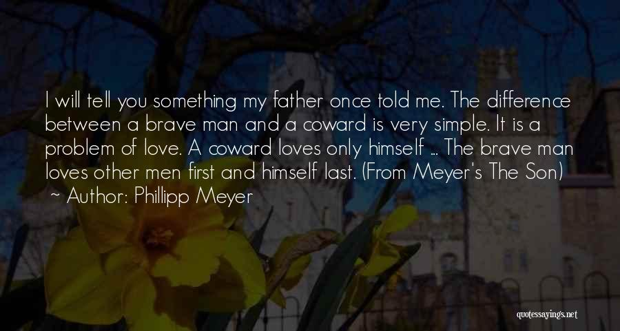 Coward Man Love Quotes By Phillipp Meyer