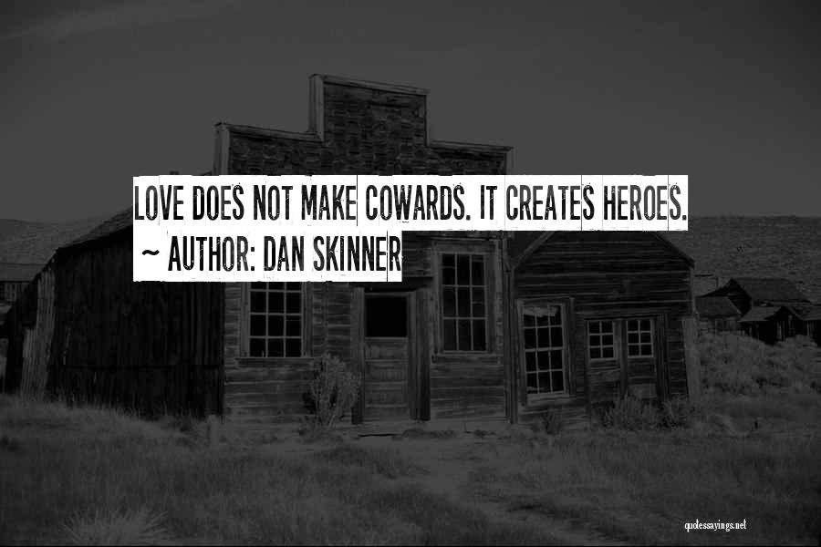 Cowards And Love Quotes By Dan Skinner