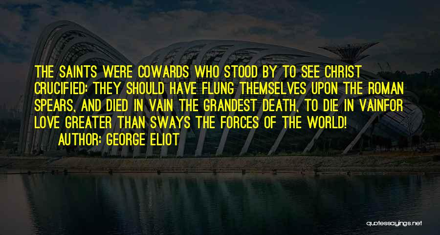 Cowards And Love Quotes By George Eliot