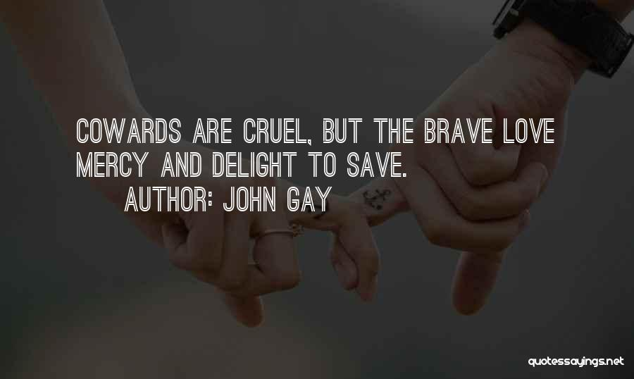 Cowards And Love Quotes By John Gay