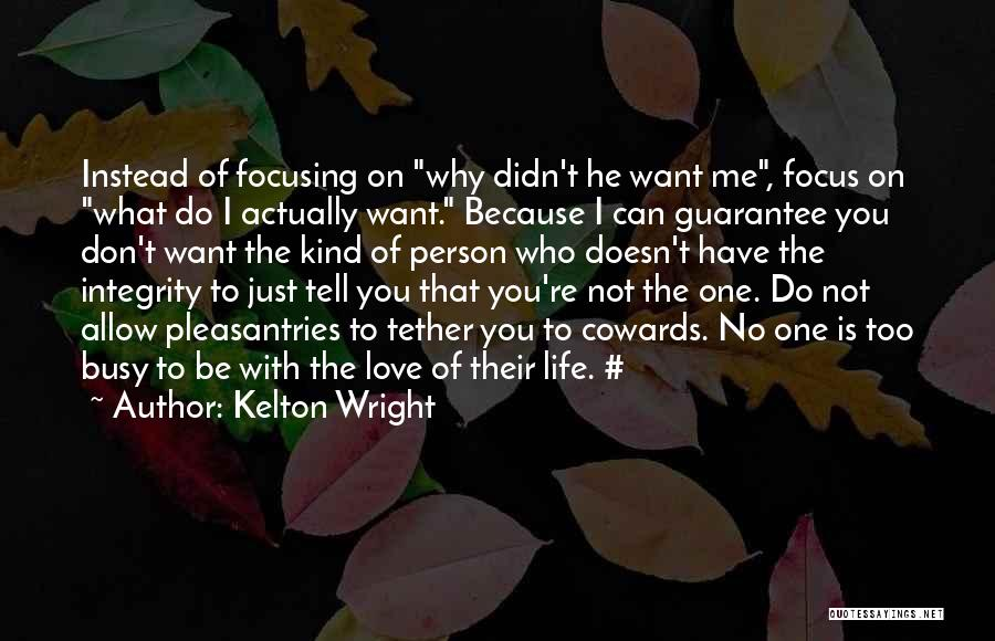 Cowards And Love Quotes By Kelton Wright
