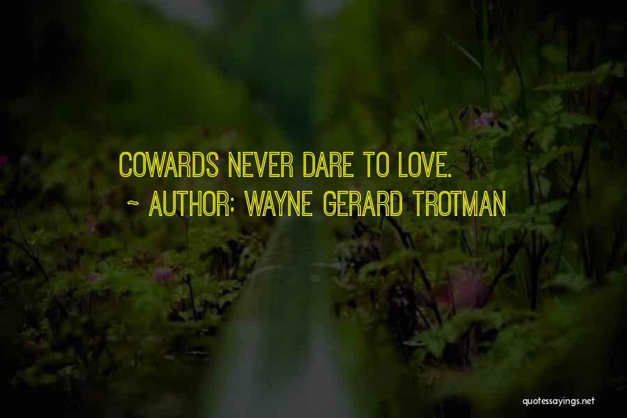 Cowards And Love Quotes By Wayne Gerard Trotman
