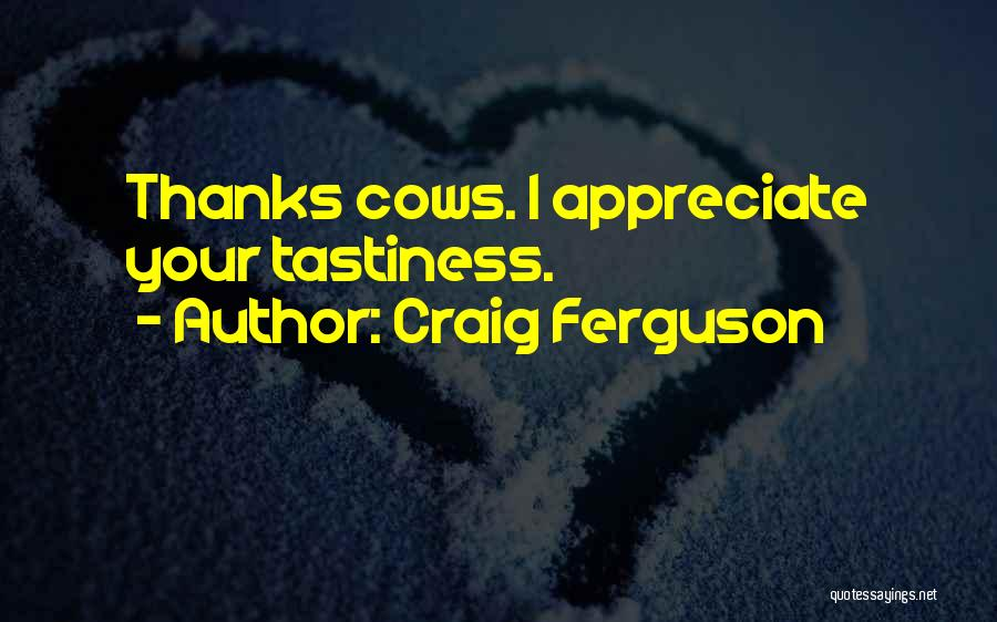 Cows Quotes By Craig Ferguson